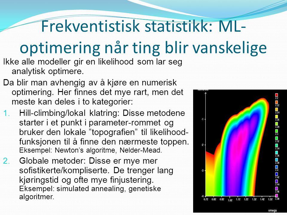 Frekventistisk statistikk: ML- optimering når ting blir vanskelige Ikke alle modeller gir en likelihood som lar seg analytisk optimere. Da blir man av