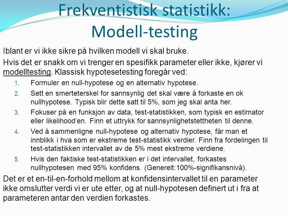 Frekventistisk statistikk: Modell-testing Iblant er vi ikke sikre på hvilken modell vi skal bruke. Hvis det er snakk om vi trenger en spesifikk parame