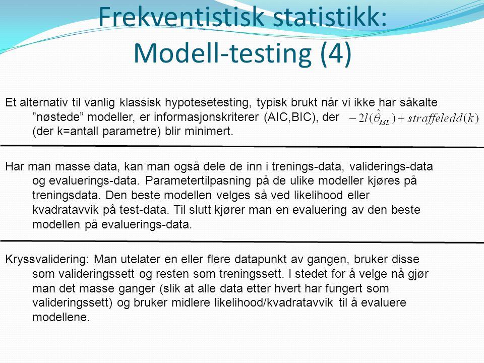 """Frekventistisk statistikk: Modell-testing (4) Et alternativ til vanlig klassisk hypotesetesting, typisk brukt når vi ikke har såkalte """"nøstede"""" modell"""