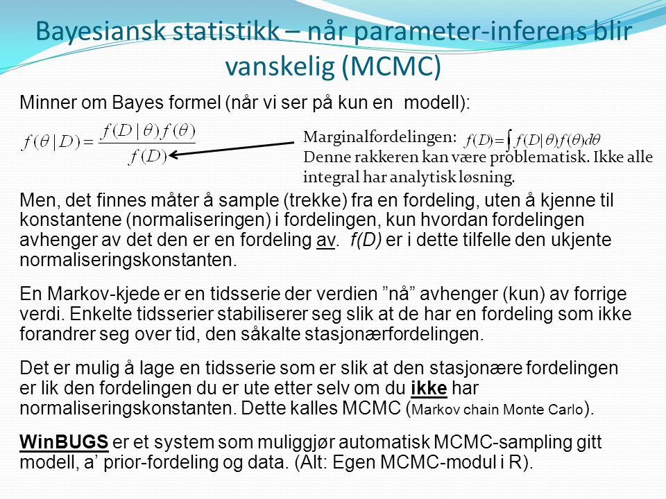Bayesiansk statistikk – når parameter-inferens blir vanskelig (MCMC) Minner om Bayes formel (når vi ser på kun en modell): Men, det finnes måter å sam