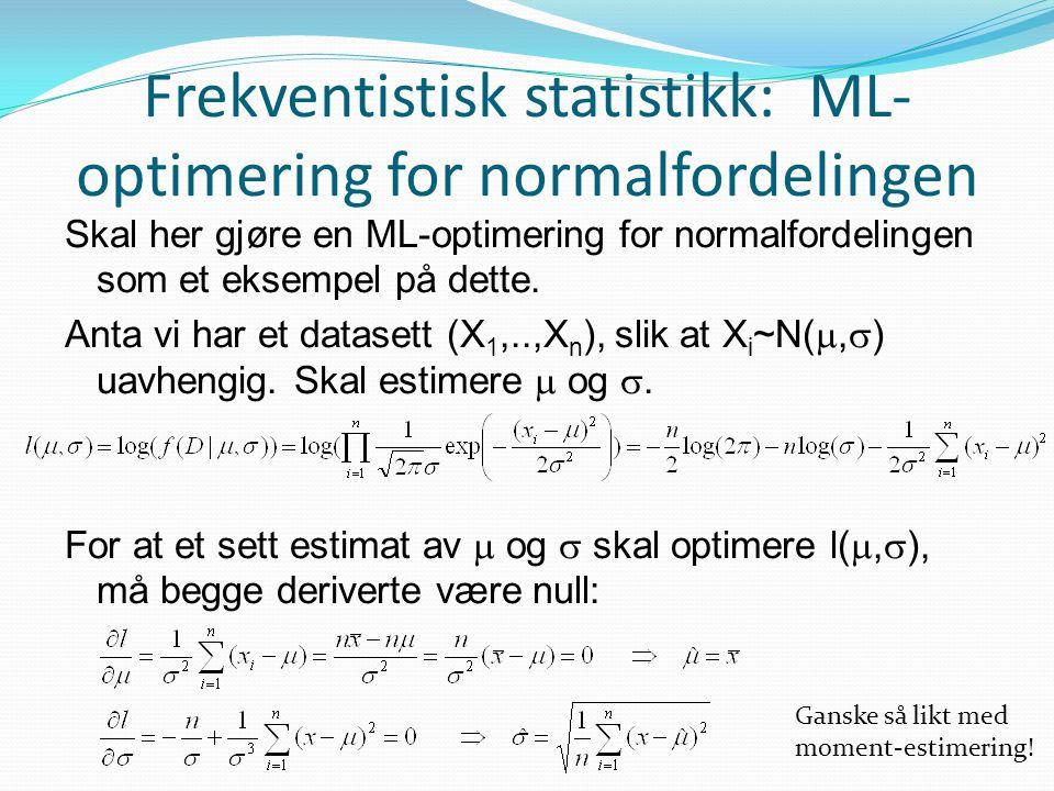 Frekventistisk statistikk: ML- optimering for normalfordelingen Skal her gjøre en ML-optimering for normalfordelingen som et eksempel på dette. Anta v