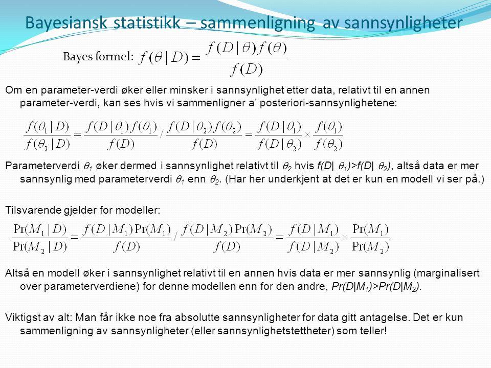 Bayesiansk statistikk – sammenligning av sannsynligheter Om en parameter-verdi øker eller minsker i sannsynlighet etter data, relativt til en annen pa
