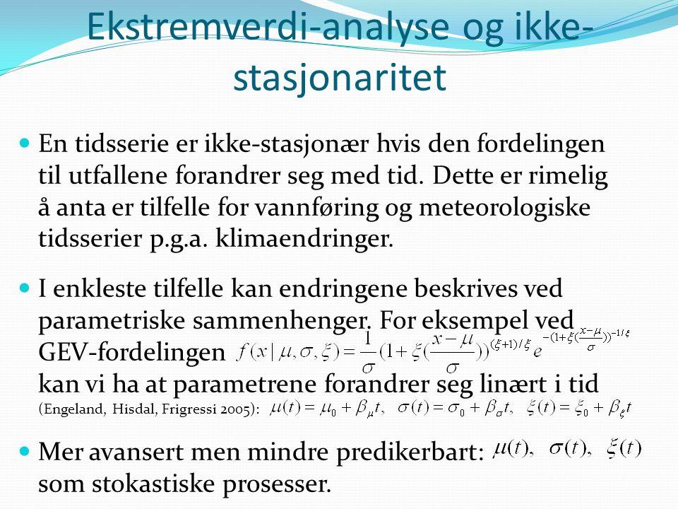 Ekstremverdi-analyse og ikke- stasjonaritet  En tidsserie er ikke-stasjonær hvis den fordelingen til utfallene forandrer seg med tid. Dette er rimeli
