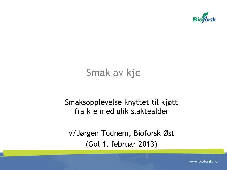 Smak av kje Smaksopplevelse knyttet til kjøtt fra kje med ulik slaktealder v/Jørgen Todnem, Bioforsk Øst (Gol 1.