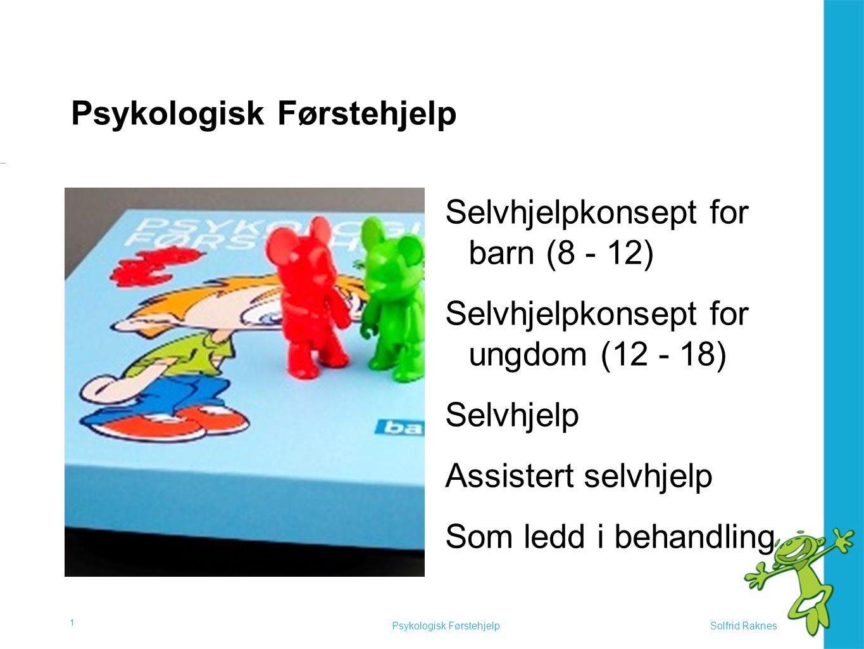 Solfrid RaknesPsykologisk Førstehjelp Selvhjelpkonsept for barn (8 - 12) Selvhjelpkonsept for ungdom (12 - 18) Selvhjelp Assistert selvhjelp Som ledd i behandling 1