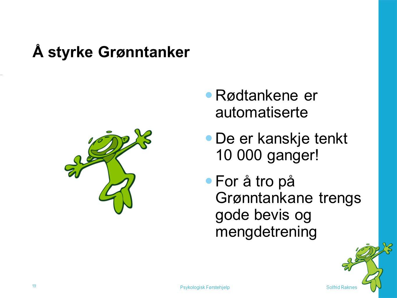 Solfrid RaknesPsykologisk Førstehjelp Å styrke Grønntanker  Rødtankene er automatiserte  De er kanskje tenkt 10 000 ganger!  For å tro på Grønntank