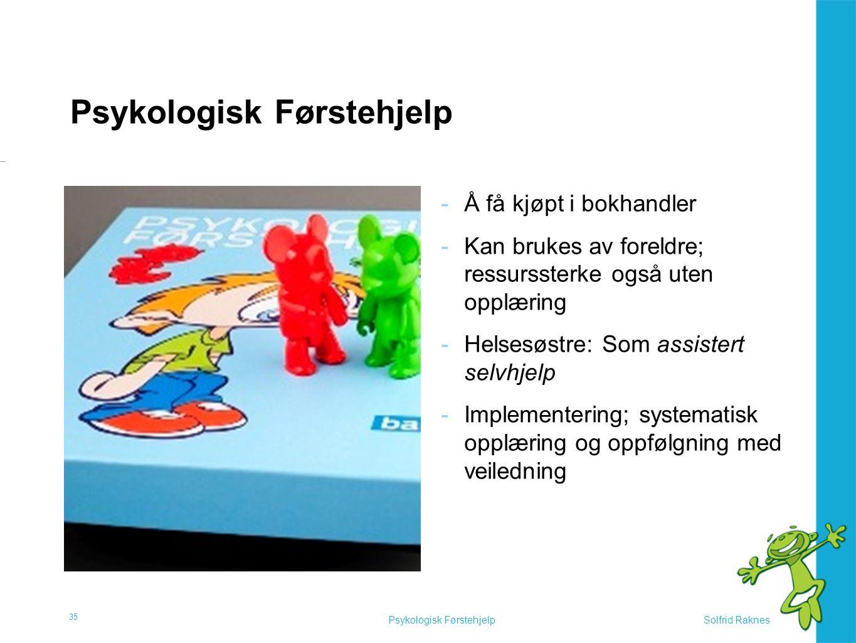Solfrid RaknesPsykologisk Førstehjelp -Å få kjøpt i bokhandler -Kan brukes av foreldre; ressurssterke også uten opplæring -Helsesøstre: Som assistert selvhjelp -Implementering; systematisk opplæring og oppfølgning med veiledning 35