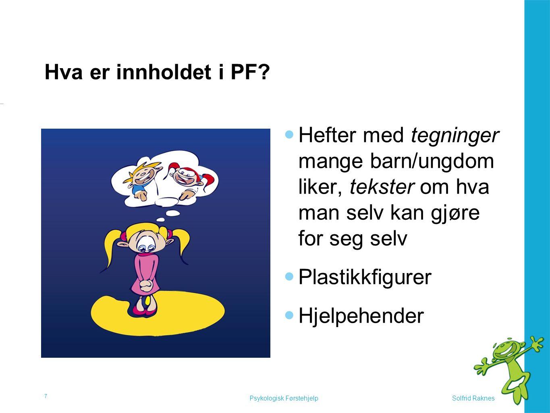 Solfrid RaknesPsykologisk Førstehjelp Hva er innholdet i PF?  Hefter med tegninger mange barn/ungdom liker, tekster om hva man selv kan gjøre for seg