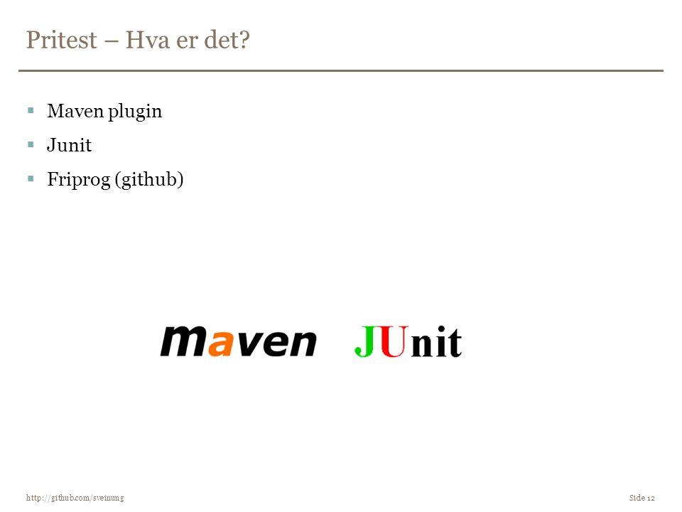 Pritest – Hva er det? http://github.com/sveinung Side 12  Maven plugin  Junit  Friprog (github)