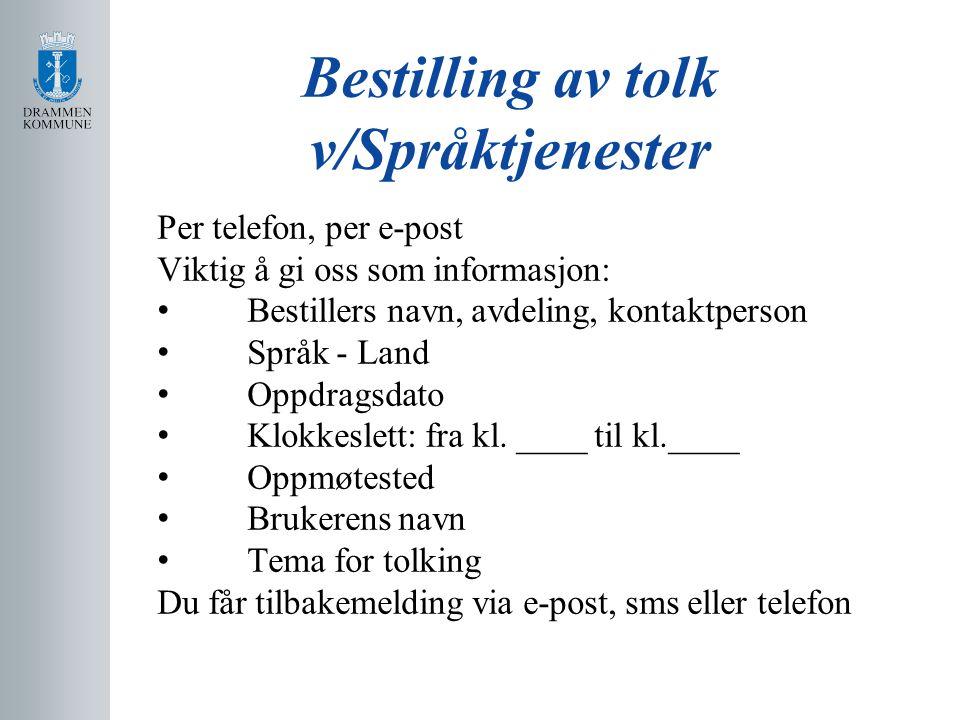 Bestilling av tolk v/Språktjenester Per telefon, per e-post Viktig å gi oss som informasjon: • Bestillers navn, avdeling, kontaktperson • Språk - Land