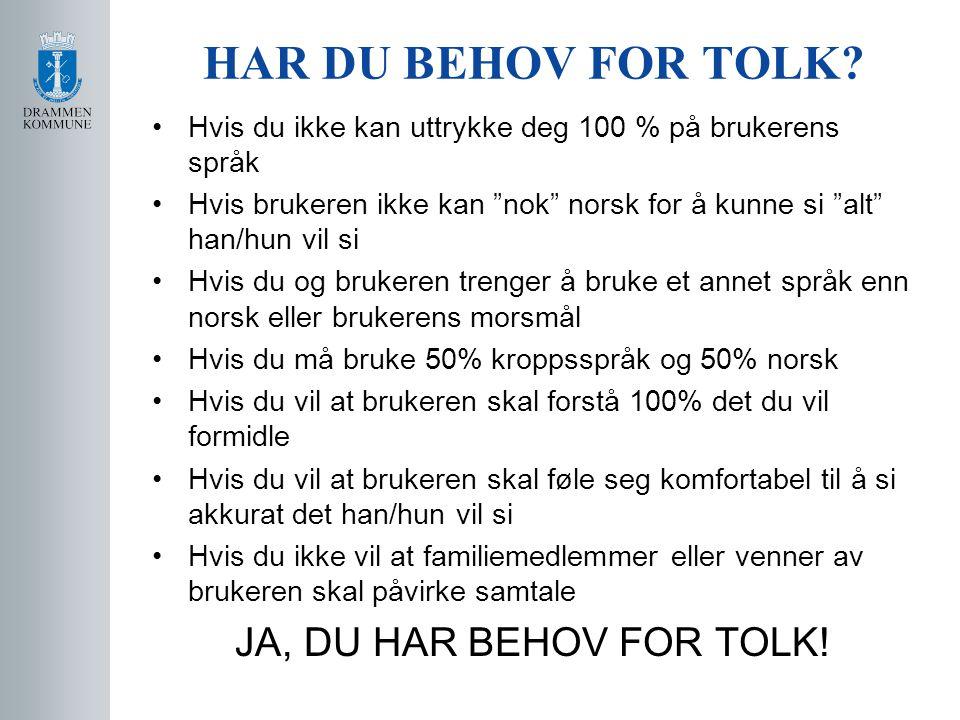 """HAR DU BEHOV FOR TOLK? •Hvis du ikke kan uttrykke deg 100 % på brukerens språk •Hvis brukeren ikke kan """"nok"""" norsk for å kunne si """"alt"""" han/hun vil si"""
