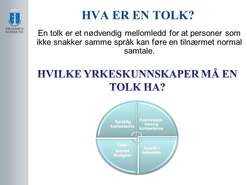 HVA ER EN TOLK? En tolk er et nødvendig mellomledd for at personer som ikke snakker samme språk kan føre en tilnærmet normal samtale. Språklig kompeta