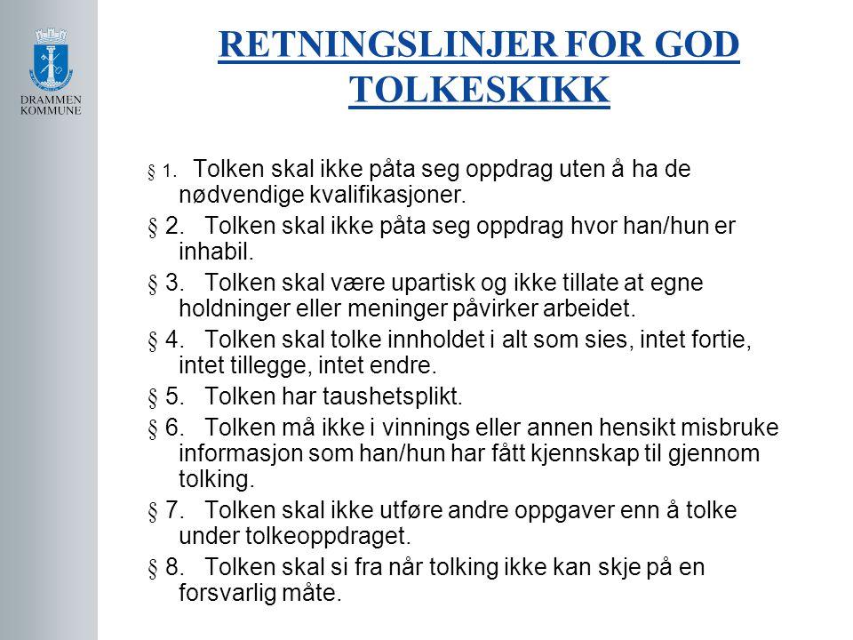 RETNINGSLINJER FOR GOD TOLKESKIKK § 1. Tolken skal ikke påta seg oppdrag uten å ha de nødvendige kvalifikasjoner. § 2. Tolken skal ikke påta seg oppdr