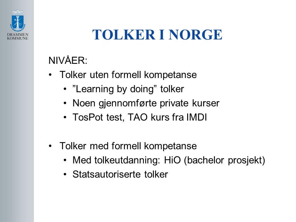 """TOLKER I NORGE NIVÅER: •Tolker uten formell kompetanse •""""Learning by doing"""" tolker •Noen gjennomførte private kurser •TosPot test, TAO kurs fra IMDI •"""