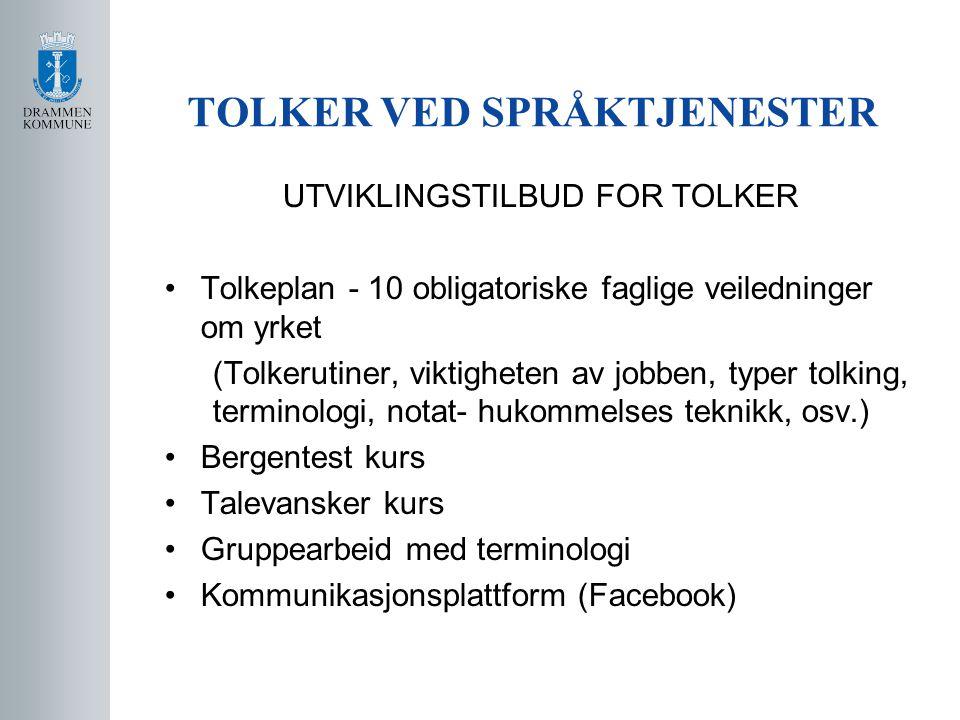 TOLKER VED SPRÅKTJENESTER UTVIKLINGSTILBUD FOR TOLKER •Tolkeplan - 10 obligatoriske faglige veiledninger om yrket (Tolkerutiner, viktigheten av jobben