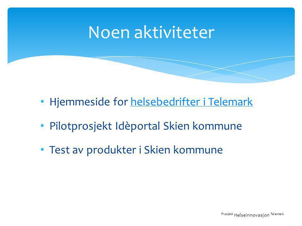 • Hjemmeside for helsebedrifter i Telemarkhelsebedrifter i Telemark • Pilotprosjekt Idèportal Skien kommune • Test av produkter i Skien kommune Noen aktiviteter Prosjekt HelseInnovasjon Telemark