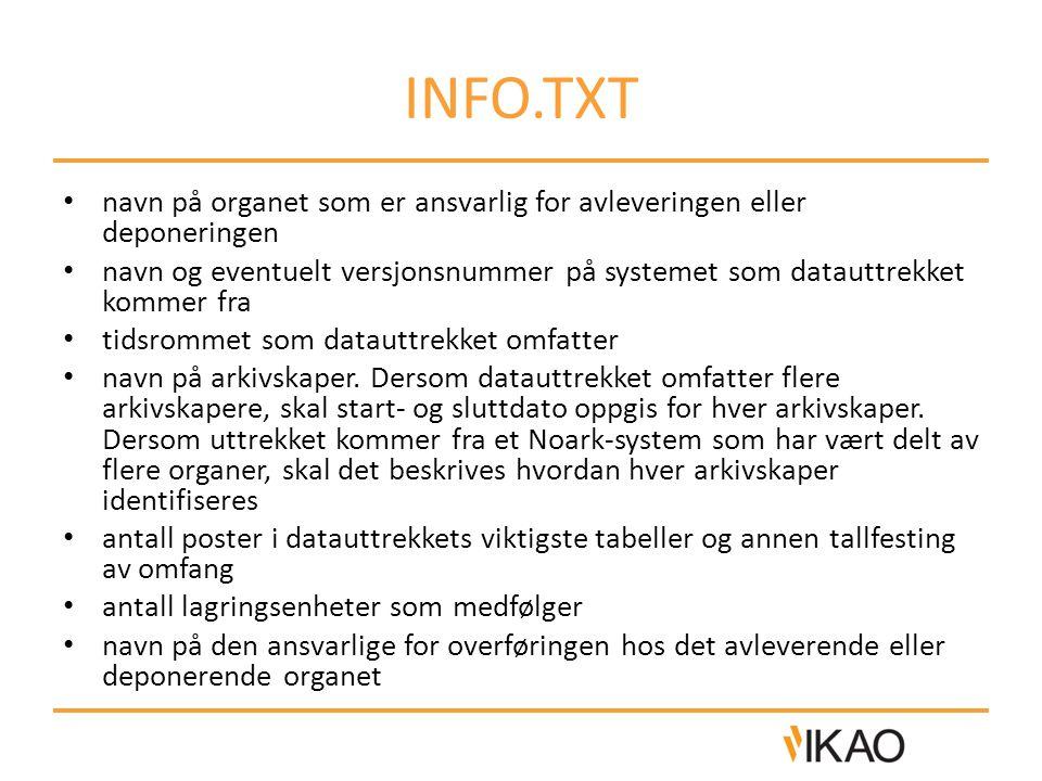 INFO.TXT • navn på organet som er ansvarlig for avleveringen eller deponeringen • navn og eventuelt versjonsnummer på systemet som datauttrekket kommer fra • tidsrommet som datauttrekket omfatter • navn på arkivskaper.