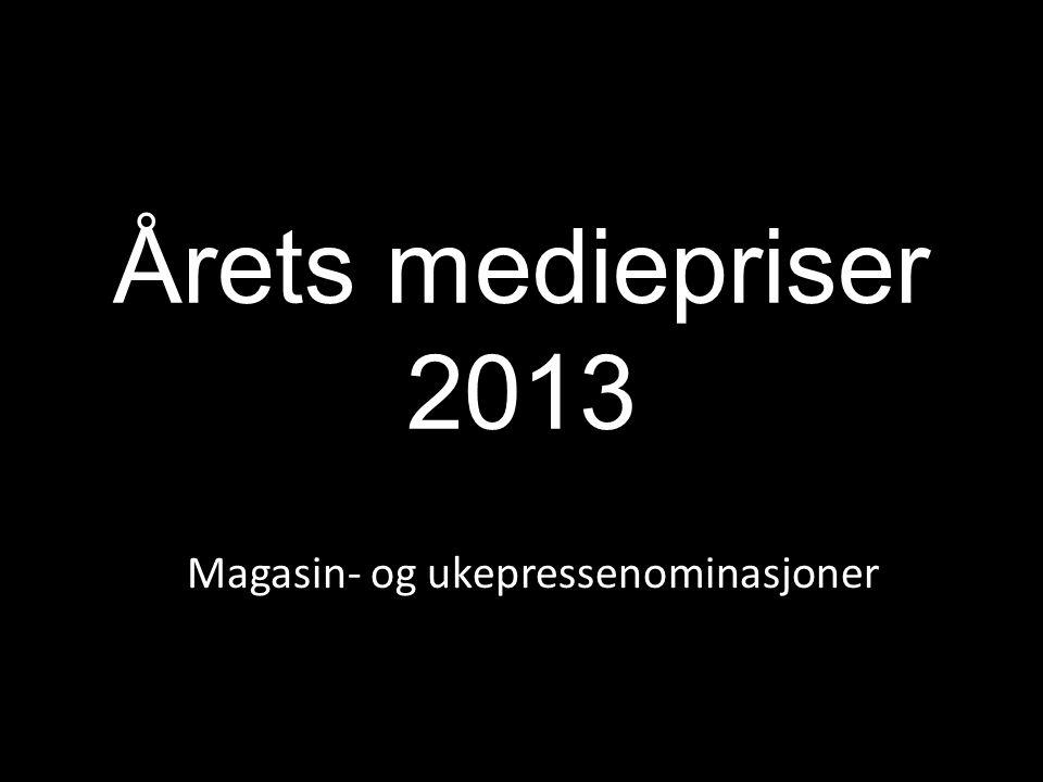 Årets mediepriser 2013 Magasin- og ukepressenominasjoner