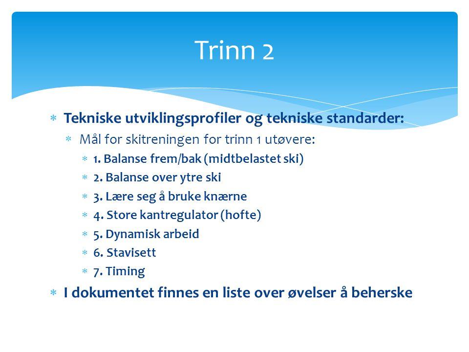  Tekniske utviklingsprofiler og tekniske standarder:  Mål for skitreningen for trinn 1 utøvere:  1. Balanse frem/bak (midtbelastet ski)  2. Balans
