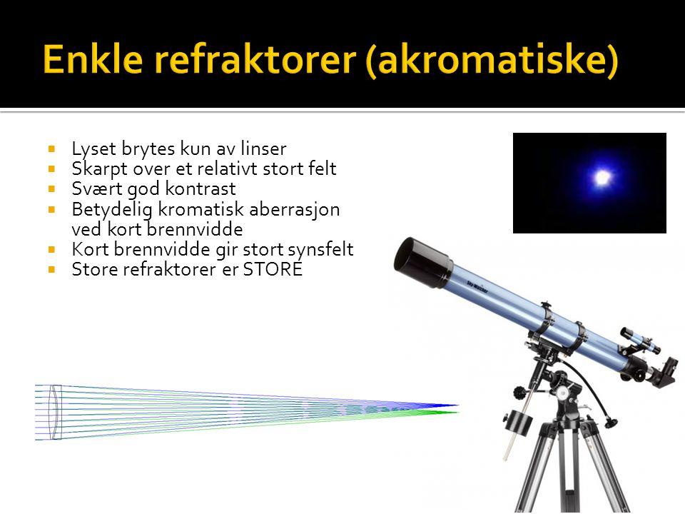  Lyset brytes kun av linser  Skarpt over et relativt stort felt  Svært god kontrast  Betydelig kromatisk aberrasjon ved kort brennvidde  Kort brennvidde gir stort synsfelt  Store refraktorer er STORE