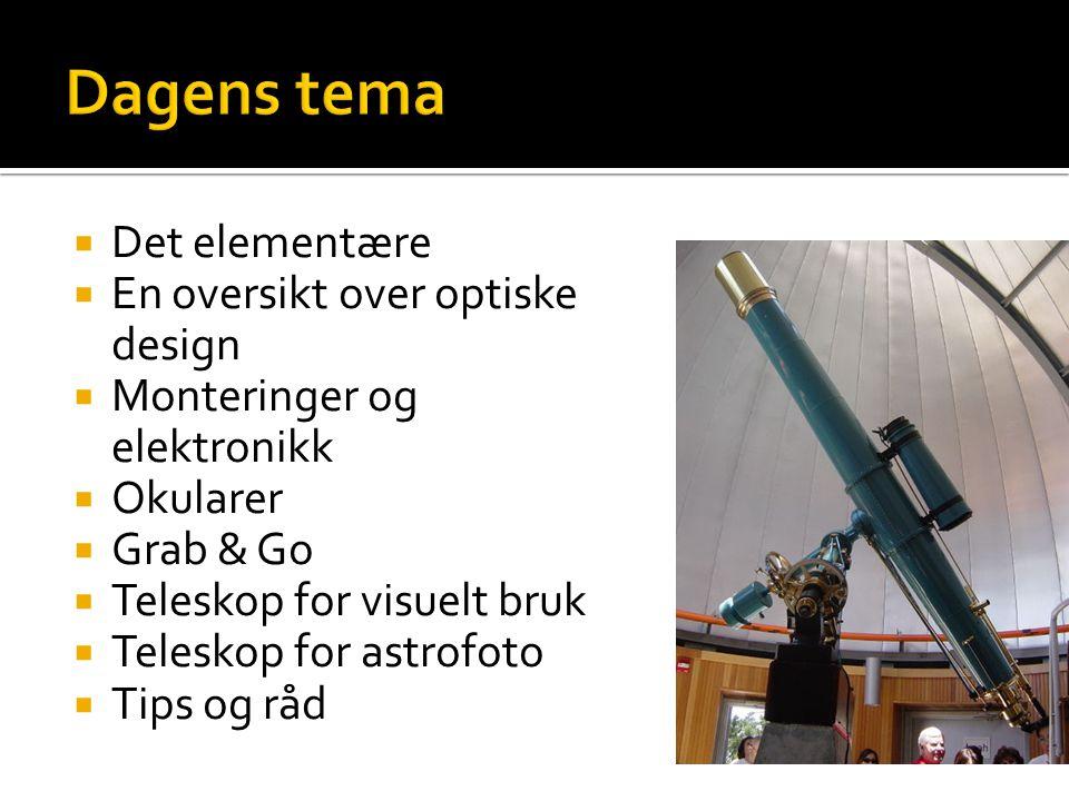  Det elementære  En oversikt over optiske design  Monteringer og elektronikk  Okularer  Grab & Go  Teleskop for visuelt bruk  Teleskop for astrofoto  Tips og råd