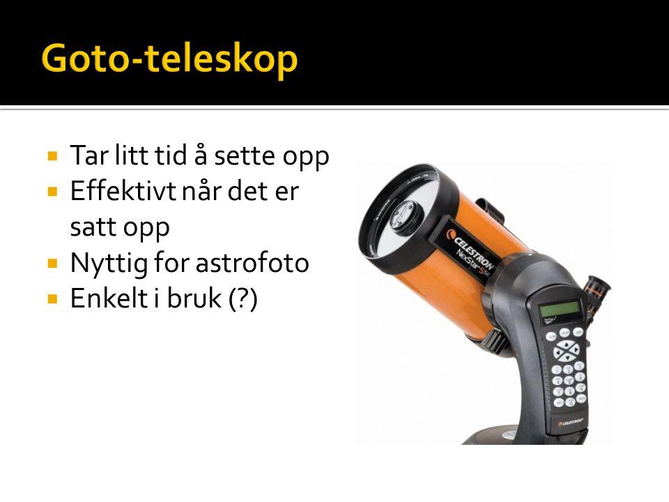  Tar litt tid å sette opp  Effektivt når det er satt opp  Nyttig for astrofoto  Enkelt i bruk ( )