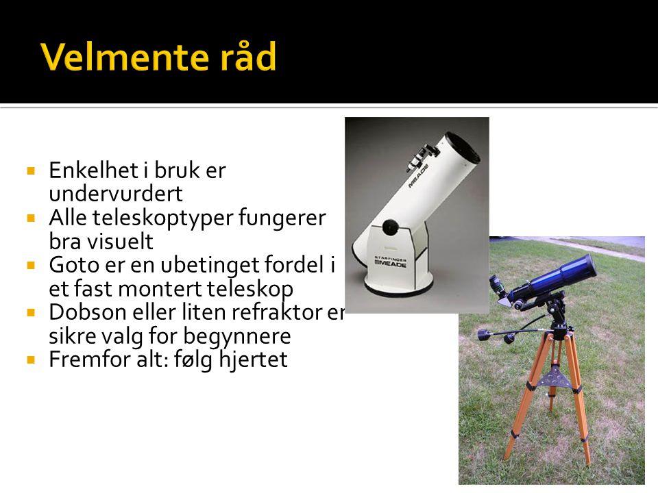  Enkelhet i bruk er undervurdert  Alle teleskoptyper fungerer bra visuelt  Goto er en ubetinget fordel i et fast montert teleskop  Dobson eller liten refraktor er sikre valg for begynnere  Fremfor alt: følg hjertet