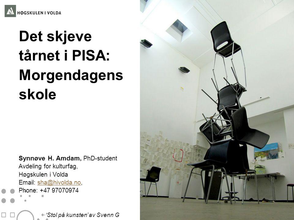 Det skjeve tårnet i PISA: Morgendagens skole Synnøve H. Amdam, PhD-student Avdeling for kulturfag, Høgskulen i Volda Email: sha@hivolda.no,sha@hivolda