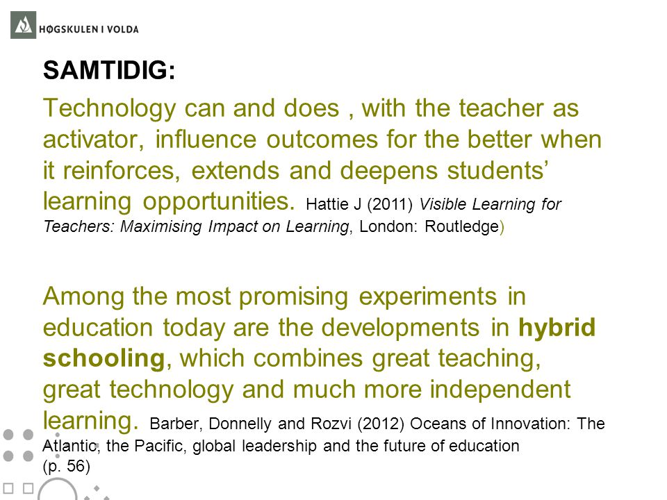 SAMTIDIG: Technology can and does, with the teacher as activator, influence outcomes for the better when it reinforces, extends and deepens students'