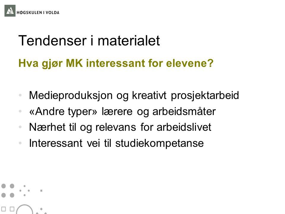 Tendenser i materialet Hva gjør MK interessant for elevene? •Medieproduksjon og kreativt prosjektarbeid •«Andre typer» lærere og arbeidsmåter •Nærhet