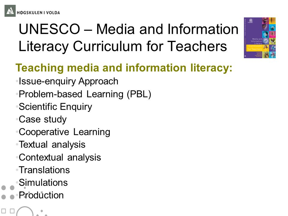 UNESCO – Media and Information Literacy Curriculum for Teachers Teaching media and information literacy: • Issue-enquiry Approach • Problem-based Lear