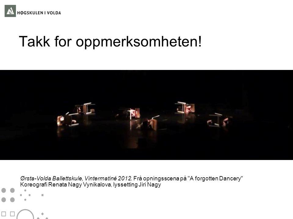 Takk for oppmerksomheten! Ørsta-Volda Ballettskule, Vintermatiné 2012. Frå opningsscena på