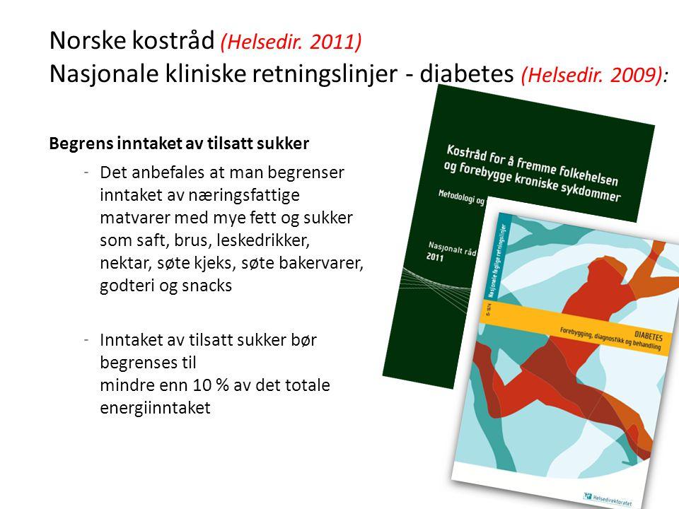 Norske kostråd (Helsedir. 2011) Nasjonale kliniske retningslinjer - diabetes (Helsedir. 2009): Begrens inntaket av tilsatt sukker ‐ Det anbefales at m