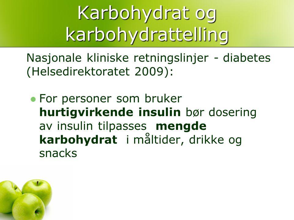 Karbohydrat og karbohydrattelling Nasjonale kliniske retningslinjer - diabetes (Helsedirektoratet 2009):  For personer som bruker hurtigvirkende insu