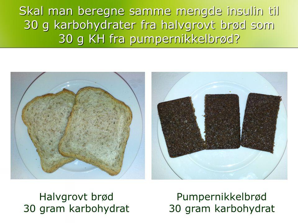 Skal man beregne samme mengde insulin til 30 g karbohydrater fra halvgrovt brød som 30 g KH fra pumpernikkelbrød? Halvgrovt brød 30 gram karbohydrat P
