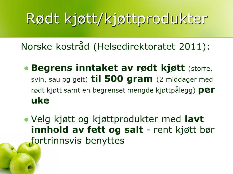 Rødt kjøtt/kjøttprodukter Norske kostråd (Helsedirektoratet 2011):  Begrens inntaket av rødt kjøtt (storfe, svin, sau og geit) til 500 gram (2 middag