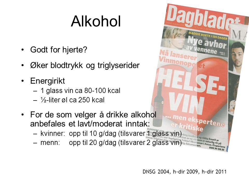 Alkohol •Godt for hjerte? •Øker blodtrykk og triglyserider •Energirikt –1 glass vin ca 80-100 kcal –½-liter øl ca 250 kcal •For de som velger å drikke