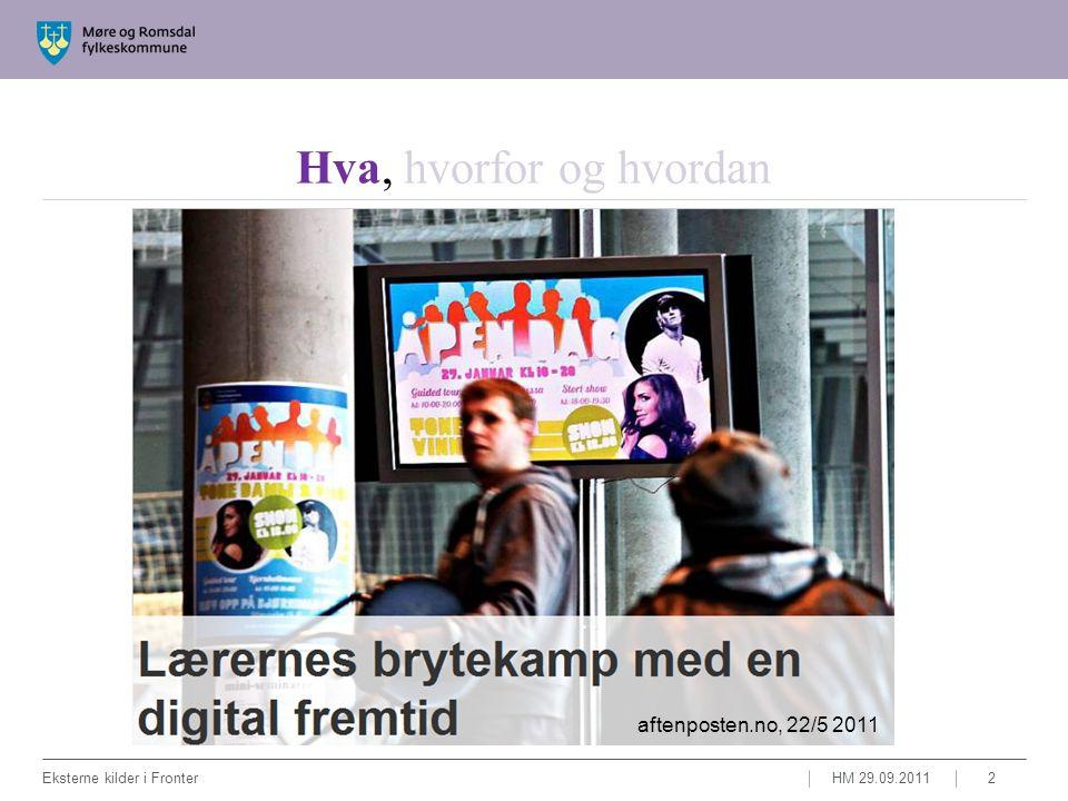 Fronter Læreplan Eksterne ressurser Metode Hva, hvorfor og hvordan HM 29.09.2011Eksterne kilder i Fronter3