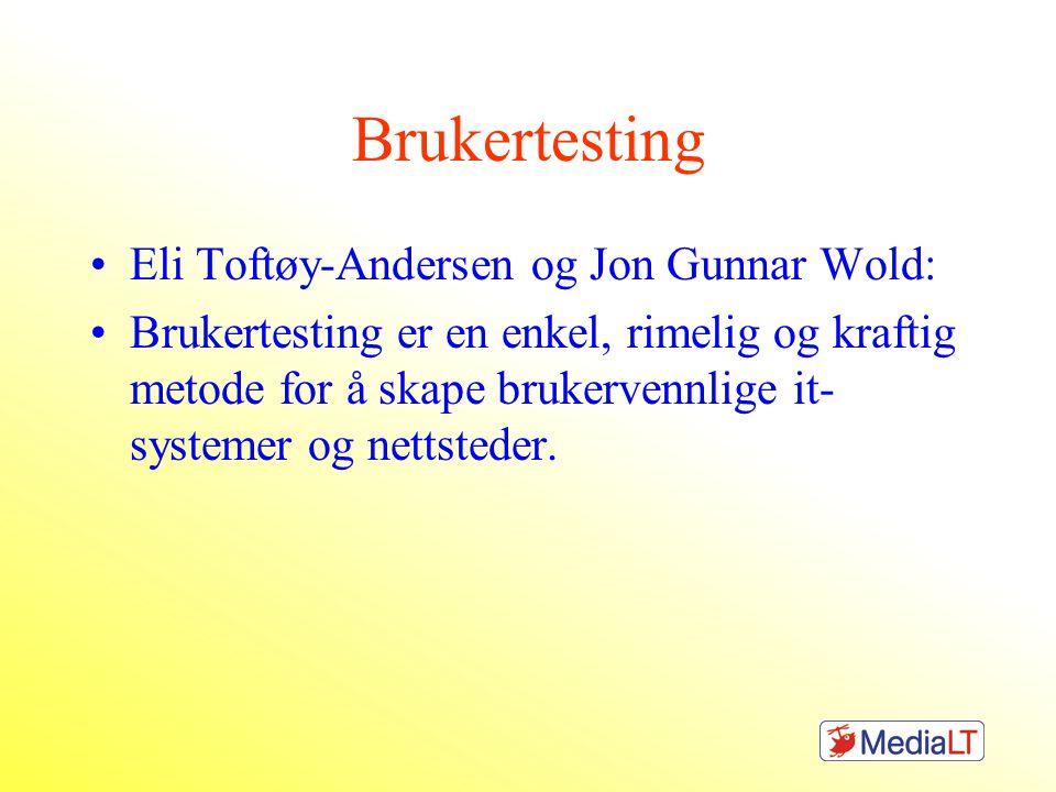 Brukertesting •Eli Toftøy-Andersen og Jon Gunnar Wold: •Brukertesting er en enkel, rimelig og kraftig metode for å skape brukervennlige it- systemer o