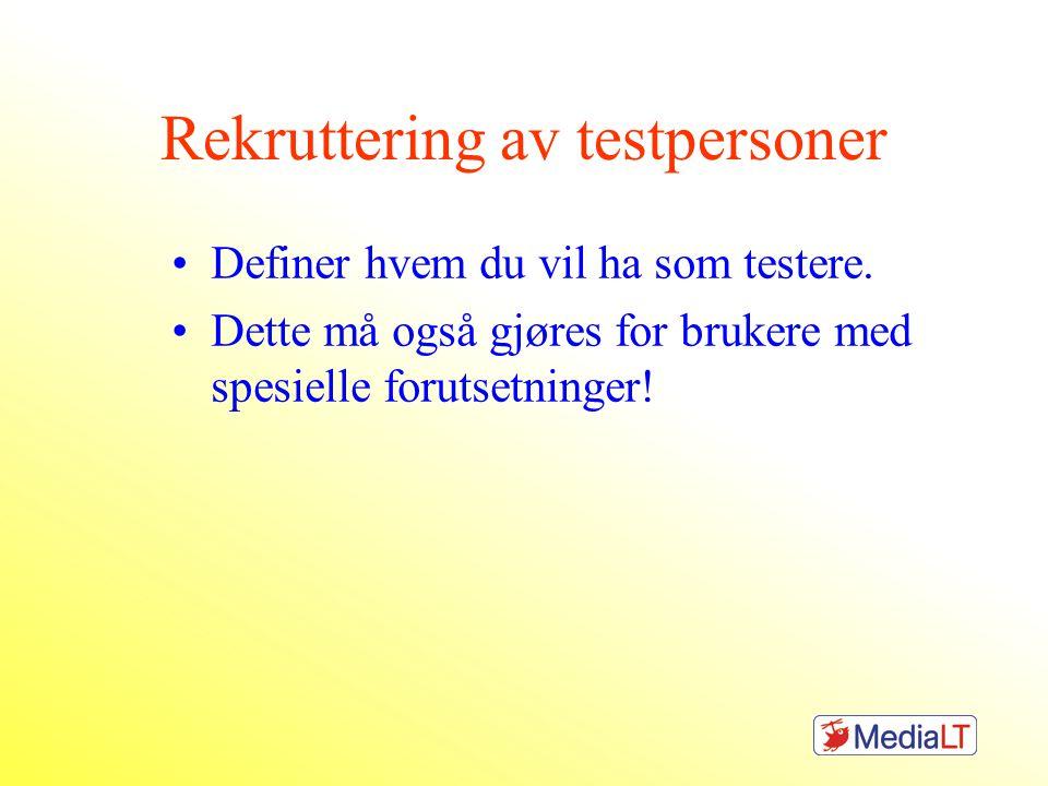 Rekruttering av testpersoner •Definer hvem du vil ha som testere. •Dette må også gjøres for brukere med spesielle forutsetninger!
