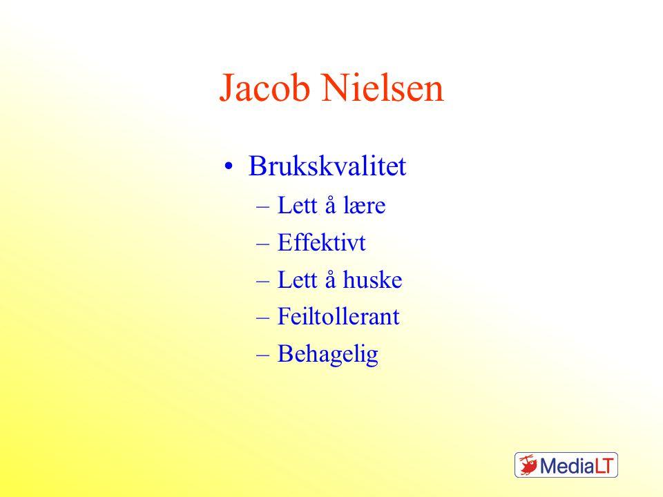 Jacob Nielsen •Brukskvalitet –Lett å lære –Effektivt –Lett å huske –Feiltollerant –Behagelig