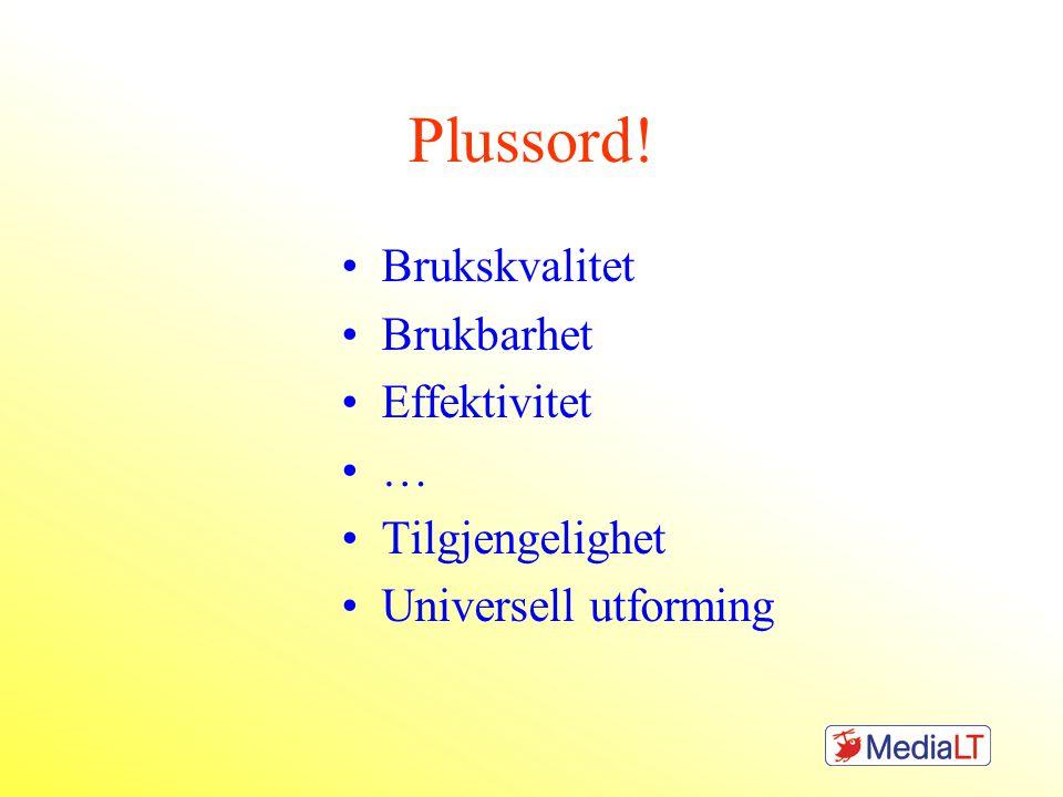 Plussord! •Brukskvalitet •Brukbarhet •Effektivitet •… •Tilgjengelighet •Universell utforming
