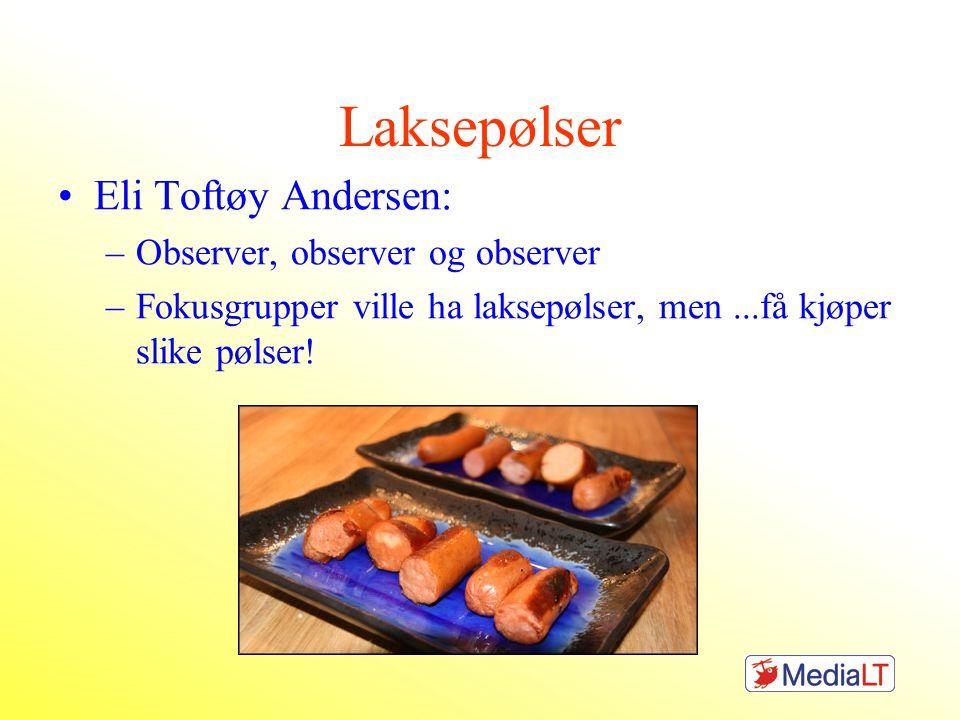Laksepølser •Eli Toftøy Andersen: –Observer, observer og observer –Fokusgrupper ville ha laksepølser, men...få kjøper slike pølser!