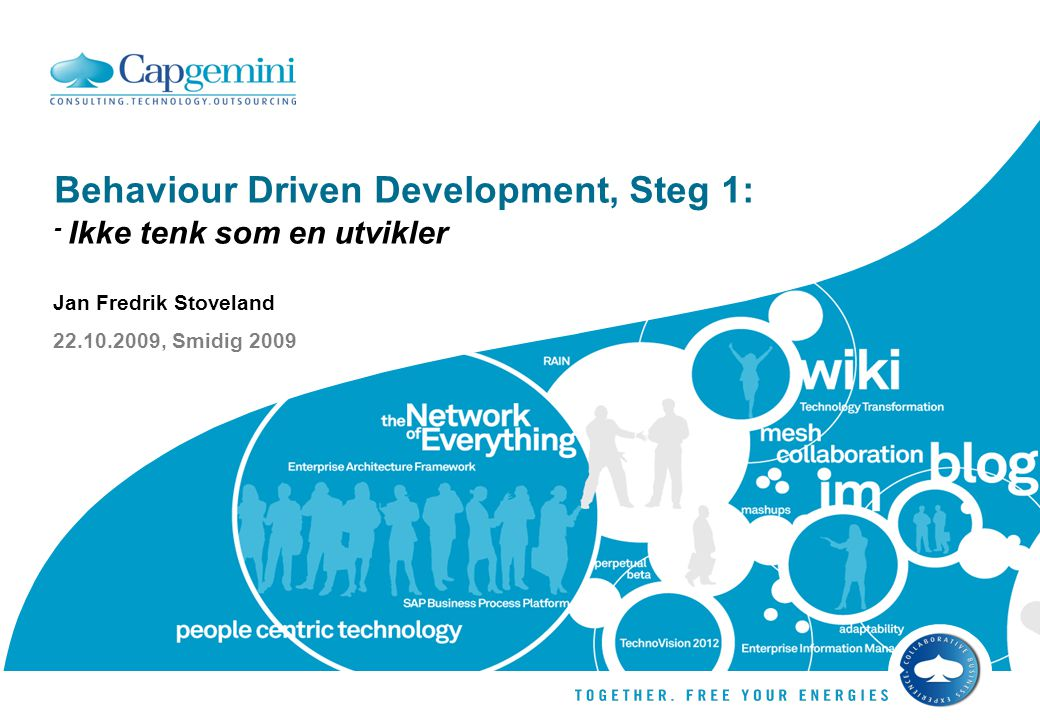 Behaviour Driven Development, Steg 1: - Ikke tenk som en utvikler Jan Fredrik Stoveland 22.10.2009, Smidig 2009