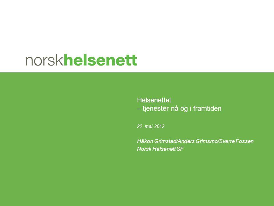 22. mai, 2012 Håkon Grimstad/Anders Grimsmo/Sverre Fossen Norsk Helsenett SF Helsenettet – tjenester nå og i framtiden