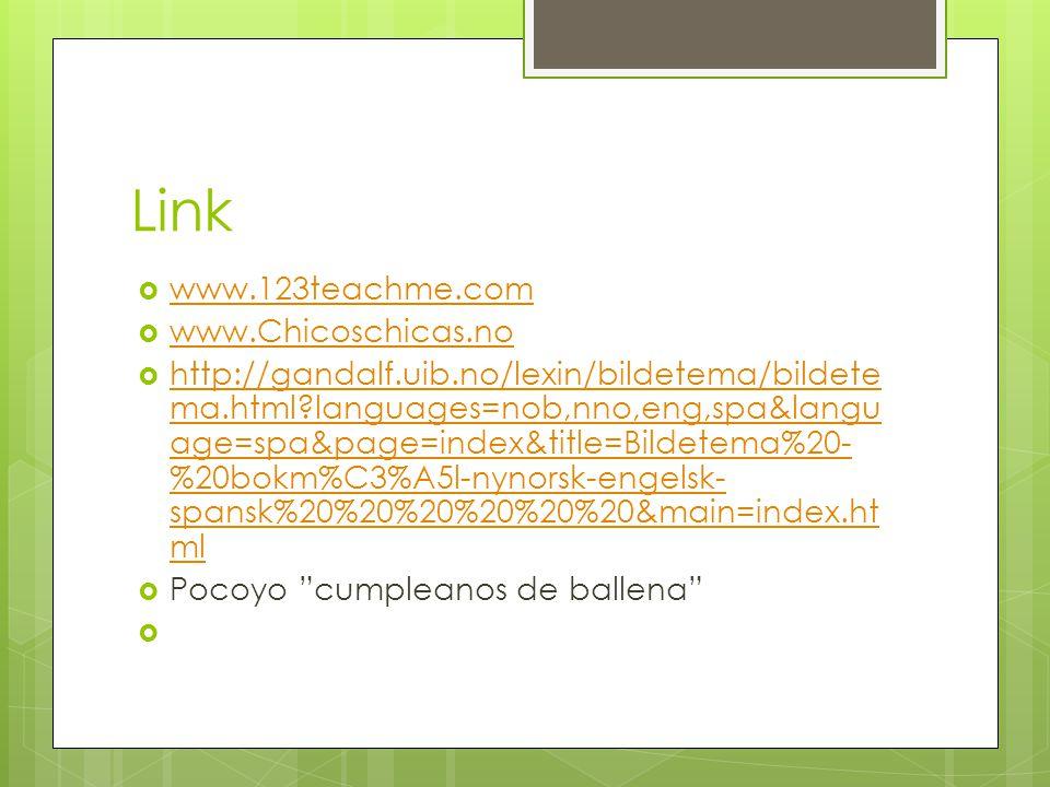 Link  www.123teachme.com www.123teachme.com  www.Chicoschicas.no www.Chicoschicas.no  http://gandalf.uib.no/lexin/bildetema/bildete ma.html?languag