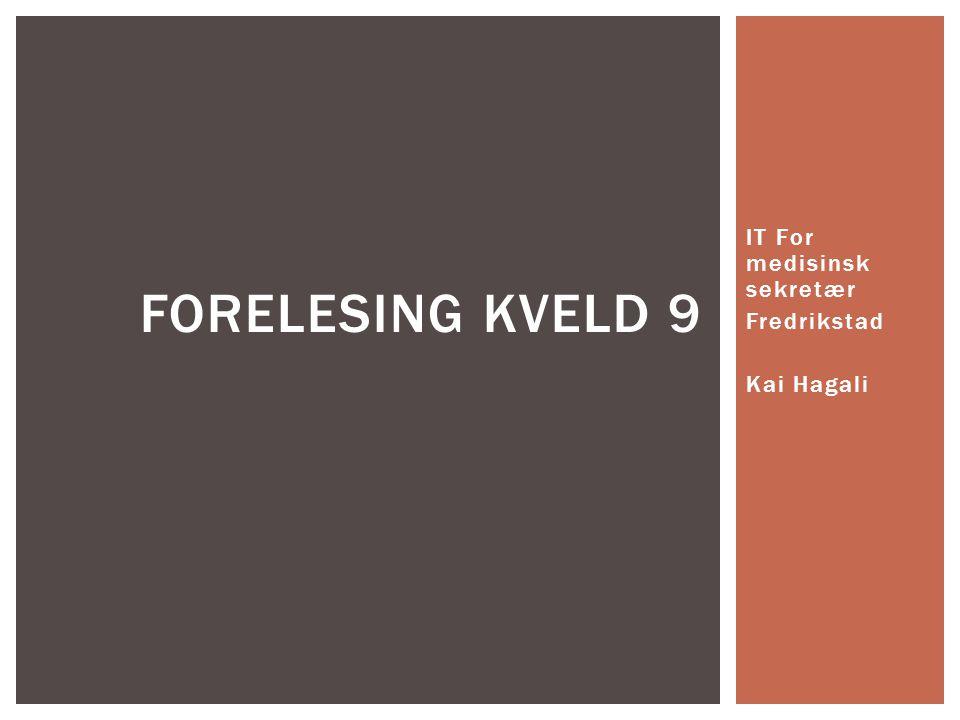 IT For medisinsk sekretær Fredrikstad Kai Hagali FORELESING KVELD 9