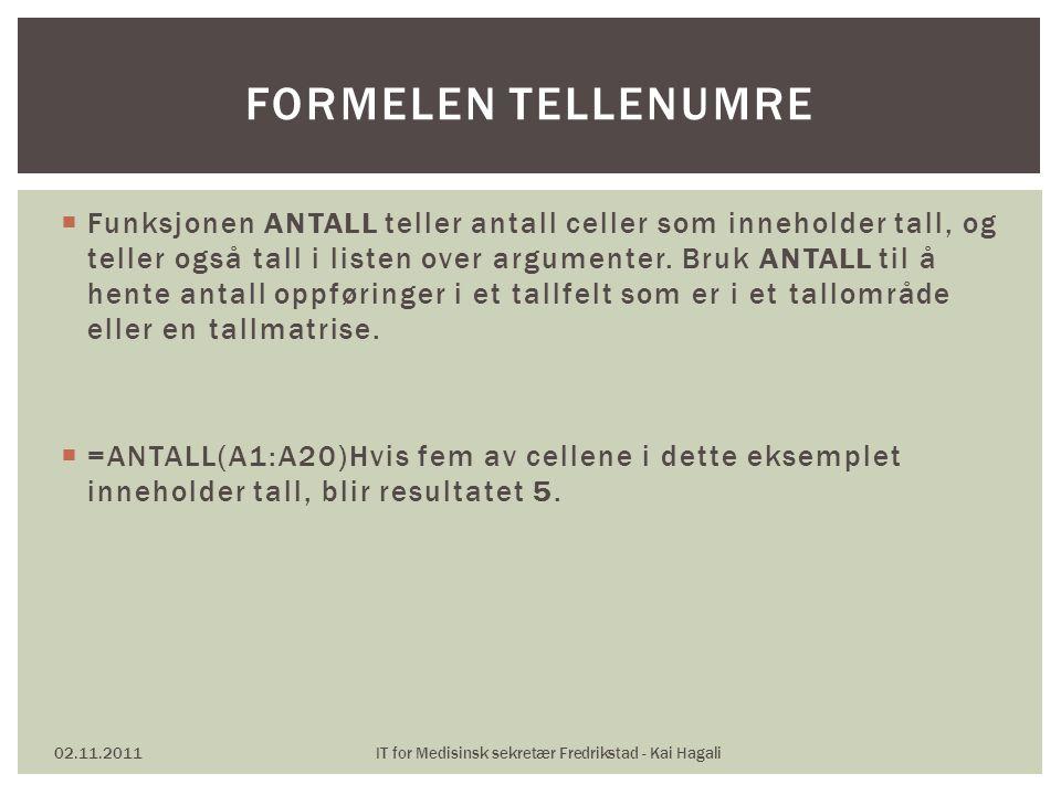  Funksjonen ANTALL teller antall celler som inneholder tall, og teller også tall i listen over argumenter.
