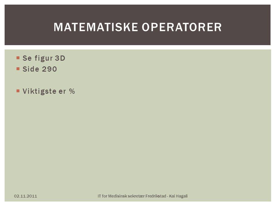 Se figur 3D  Side 290  Viktigste er % 02.11.2011IT for Medisinsk sekretær Fredrikstad - Kai Hagali MATEMATISKE OPERATORER