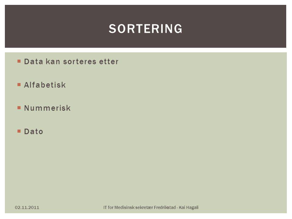  Data kan sorteres etter  Alfabetisk  Nummerisk  Dato 02.11.2011IT for Medisinsk sekretær Fredrikstad - Kai Hagali SORTERING